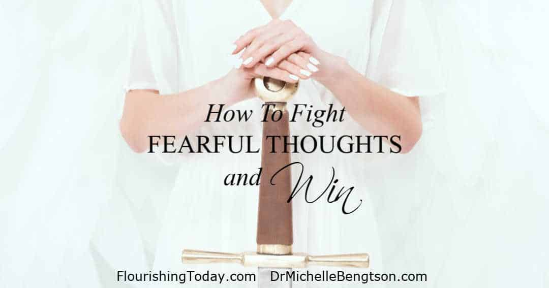 God gave us tools so we would know how to fight fearful thoughts and win.