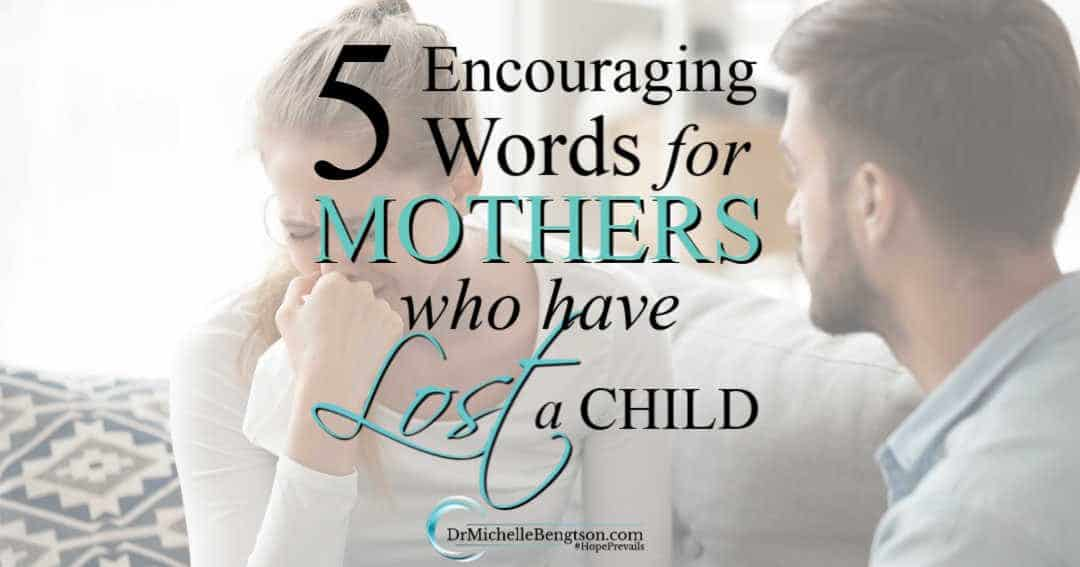 Encouraging words for mothers who have lost a child and need comfort for their broken heart.