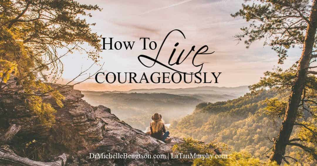 How To Live Courageously