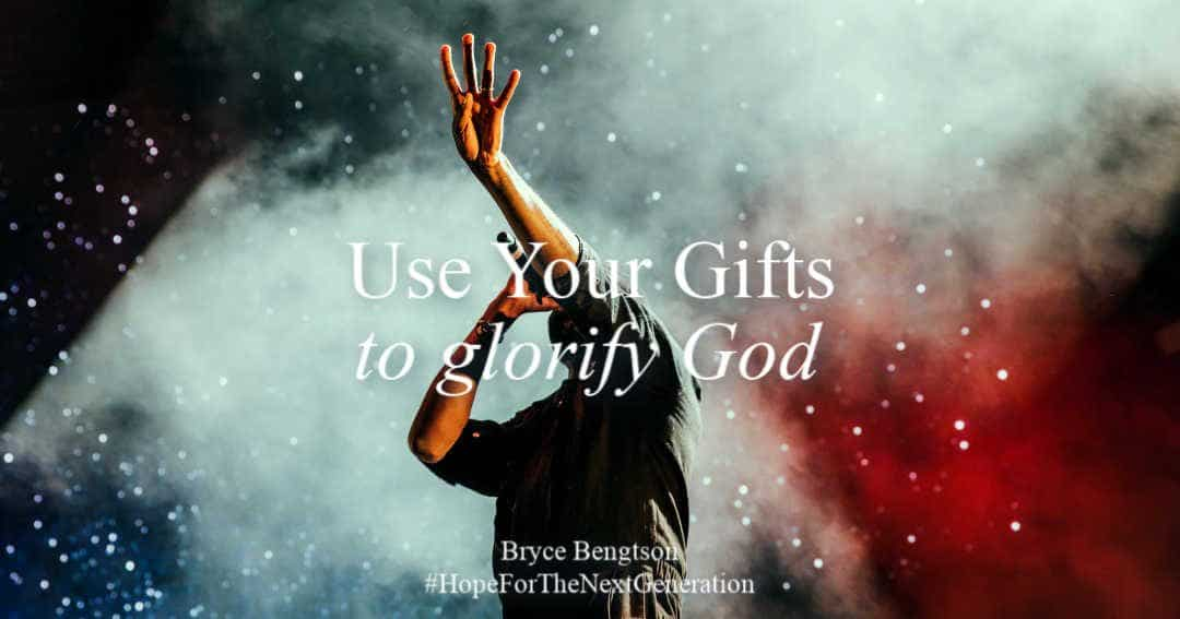 God gave you talent for a reason – use your gifts to glorify God.