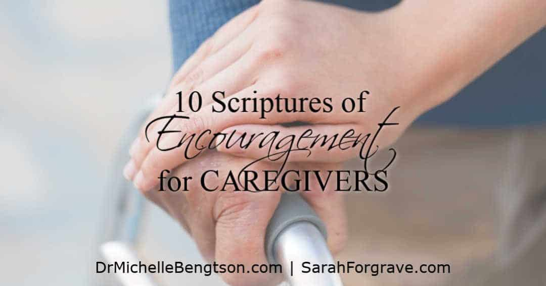 Scriptures from the Bible offer comfort and encouragement for caregivers.