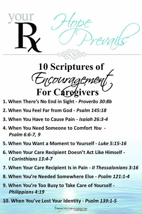 As a caregiver, you're expected to meet someone else's needs, all while keeping normal life afloat. These 10 scriptures of encouragement for caregivers will meet you where you are. Click here for encouragement when you feel alone, weary, hopeless and frazzled. #caregivers #encouragement