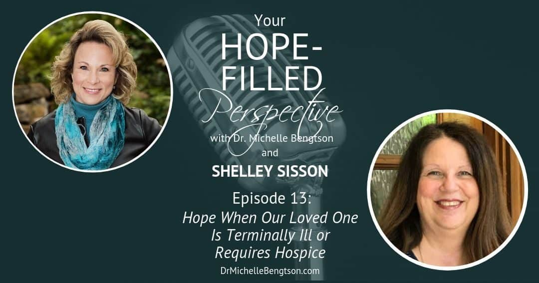 Hope When Our Loved One is Terminally Ill or Requires Hospice Care – Episode 13