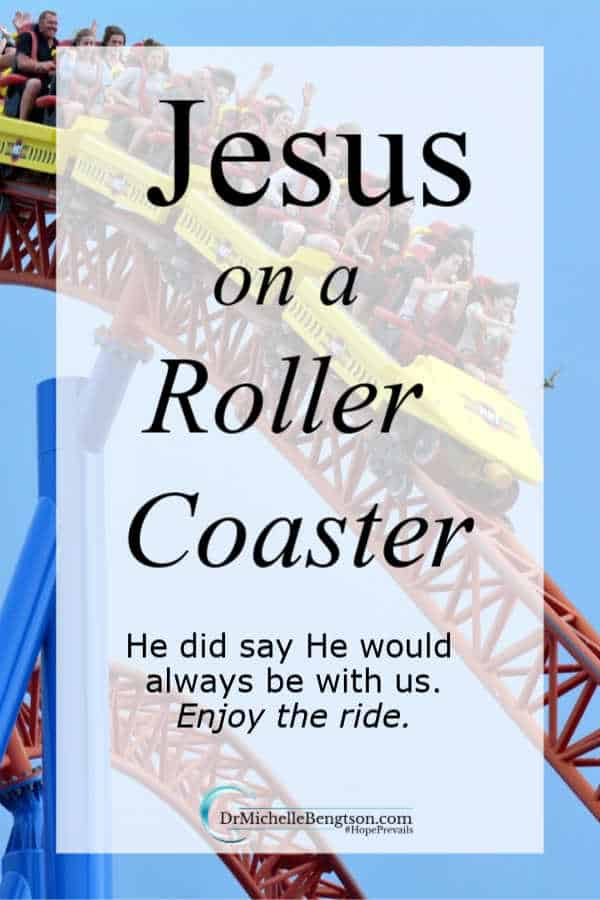 I love the thrill of roller coaster rides. Sometimes, this journey of life with the Lord feels like that – a crazy ride. But, what if we thought about Jesus on a roller coaster, riding with us. He did say He is always with us.