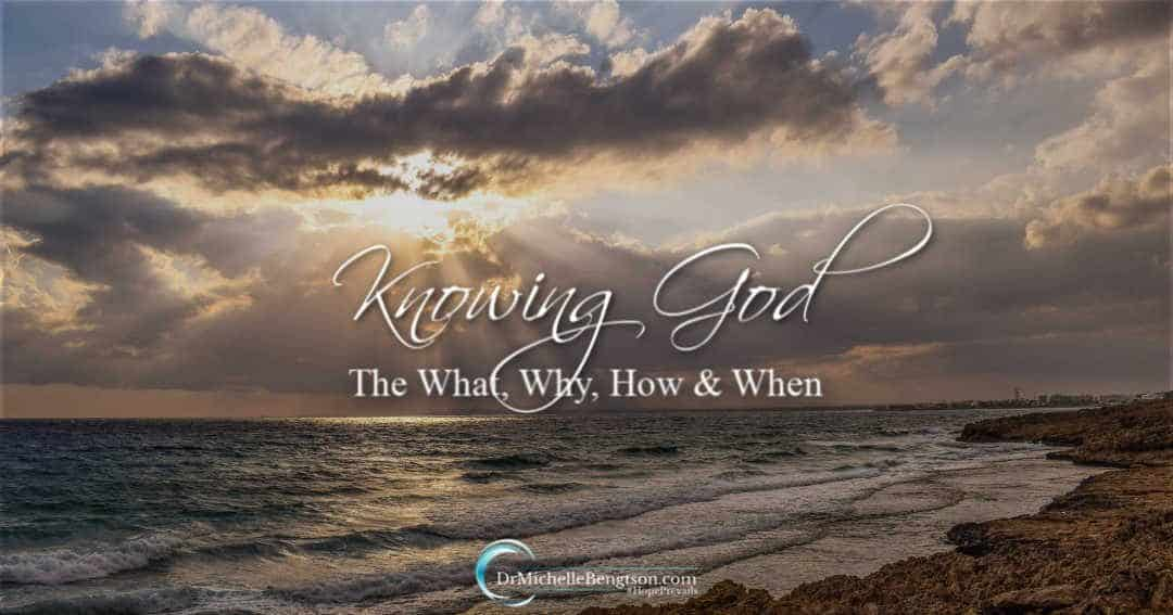 Knowing God—The What, Why, How & When