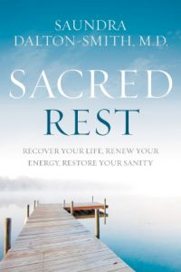 Sacred Rest: Recover Your Life, Renew Your Energy, Restore Your Sanity by Dr. Saundra Dalton Smith