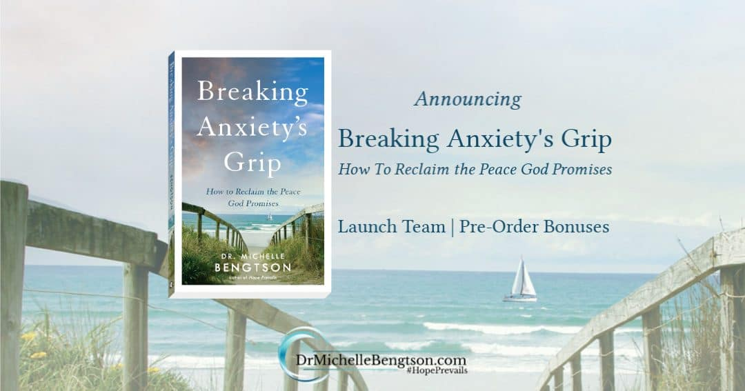 Announcing Breaking Anxiety's Grip: How To Reclaim the Peace God Promises by Dr. Michelle Bengtson