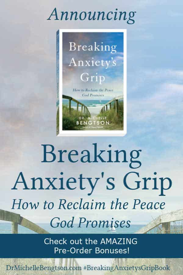 Announcing Breaking Anxiety's Grip by Dr. Michelle Bengtson. Many of us have struggled with worry, fear or anxiety, or love someone who has. Read more to break free from anxiety and reclaim God's peace.