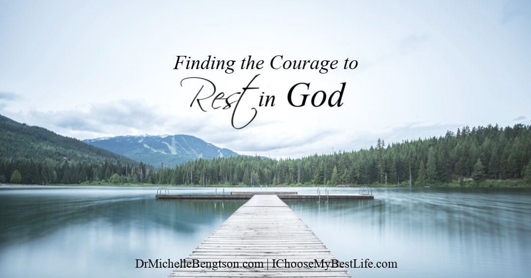 Just as work is valuable, rest has great value. It takes courage to rest in God.