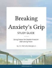 Breaking Anxiety's Grip Study Guide - Going deeper for greater freedom and lasting peace