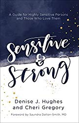 Sensitive and Strong: A Guide for Highly Sensitive Persons and Those Who Love Them by Denise J. Hughes & Cheri Gregory