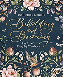 Beholding and Becoming: The Art of Everyday Worship by Ruth Chou Simmons