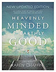 Heavenly Minded for Earthly Good by Karen Chaffin