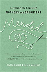 Mended: Restoring the Hearts of Mothers and Daughters by Blythe Daniel and Helen McIntosh