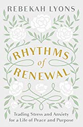 Rhythms of Renewal: Trading Stress and Anxiety for a Life of Peace and Purpose by Rebekah Lyons