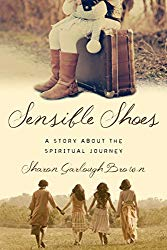 Sensible Shoes: A Story About the Spiritual Journey by Sharon Garlough Brown