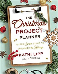 The Christmas Project Planner: Super Simple Steps to Organize the Holidays by Kathi Lipp