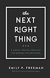 The Next Right Thing: A Simple, Soulful Practice for Making Life Decisions by Emily P. Freeman