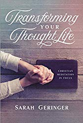 Transforming Your Thought Life: Christian Meditation in Focus by Sarah Geringer