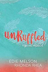 Unruffled: Thriving in Chaos by Edie Melson and Rhonda Rhea
