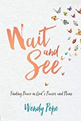 Wait and See: Finding Peace in God's Pauses and Plans by Wendy Pope