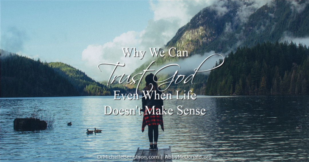Why We Can Trust God Even When Life Doesn't Make Sense