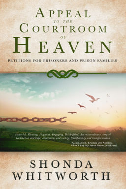 Appeal to the Courtroom of Heaven: Petitions for Prisoners and Prison Families by Shonda Whitworth
