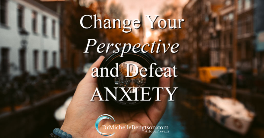 Change Your Perspective and Defeat Anxiety