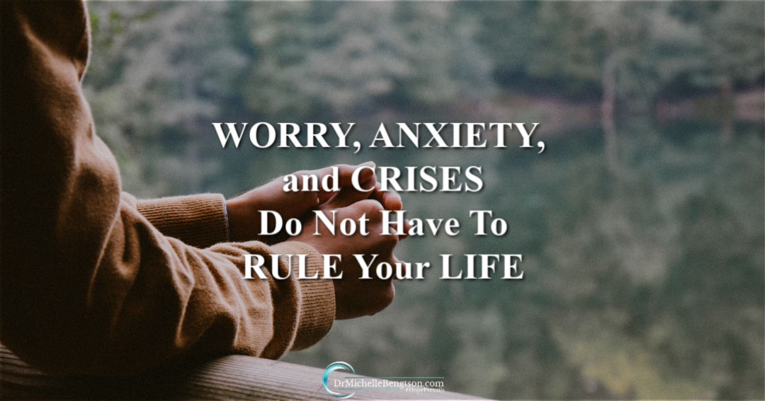 Worry, anxiety, and crises do not have to rule your life.