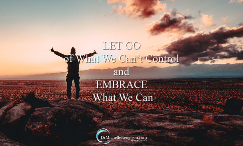 Let go of what we can't control and embrace what we can.