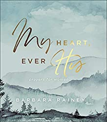 My Heart, Every His: Prayers for Women by Barbara Rainey—