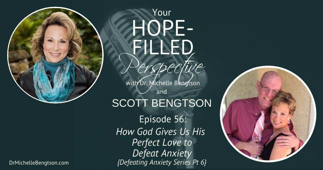 How God Gives Us His Perfect Love to Defeat Anxiety – Episode 56