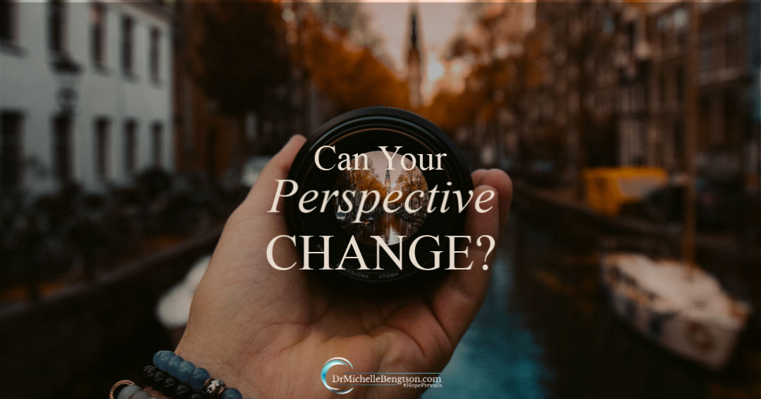 Your perspective can change with an encounter from God.