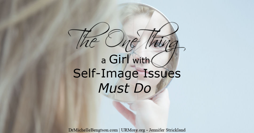 There is one thing a girl with self-image issues must do to find help, hope, and healing.