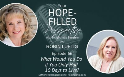 What Would You Do if You Only Had 10 Days to Live? – Episode 66