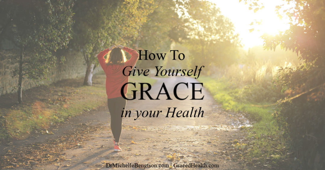 How to give yourself grace in your health so you can have more joy, happiness, laughter and contentment.