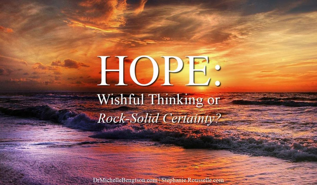 Hope: Wishful Thinking or Rock-Solid Certainty?