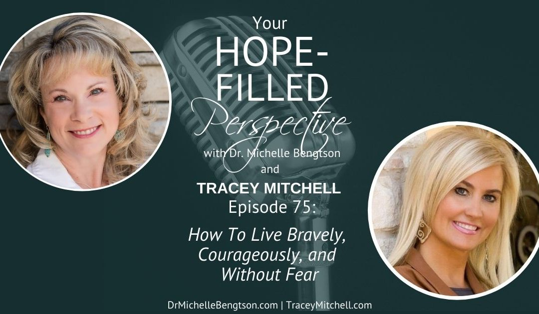 How to live bravely, courageously, and without fear. Learn how with Tracey Mitchell.