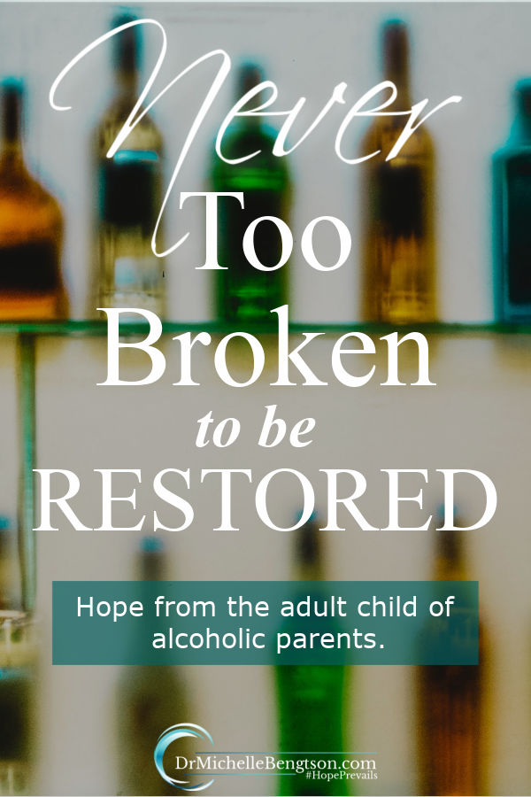 Never Too Broken to be Restored: hope for adult children of alcoholics.