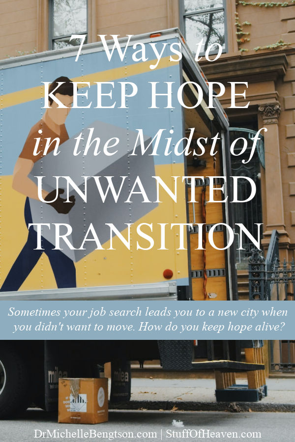 Sometimes during a job search, you realize there are no jobs available in the city where you live and you must relocate even if you don't want to move. How do you keep your hope in the midst of unwanted transition? #hope #faith