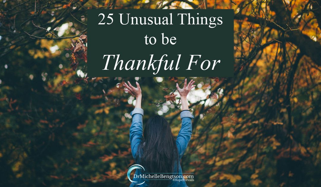 Unusual things to be thankful for to help you express gratitude in the easy times and difficult times.