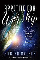 Appetite for Worship: Creating a Hunger for His Presence by Marina McLean