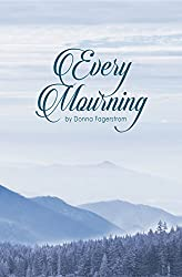 Every Mourning by Donna Fagerstrom