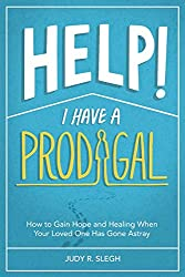 Help! I Have a Prodigal by Judy R. Slegh