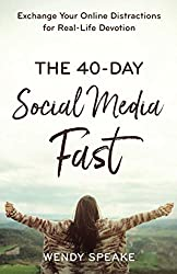 The 40 Day Social Media Fast by Wendy Speake