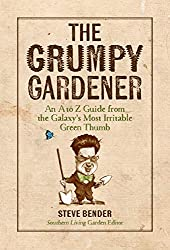 The Grumpy Gardener by Steve Bender