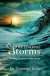 Weathering Storms: Finding Treasures in the Ruins by Dr. Teimitope Keku