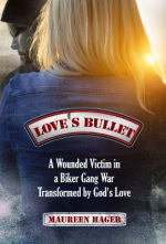 Love's Bullet: A Wounded Victim in a Biker Gang War Transformed by God's Love by Maureen Hager