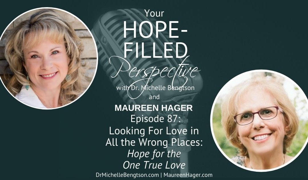 Looking for Love in all the Wrong Places: Hope for the One True Love – Episode 87