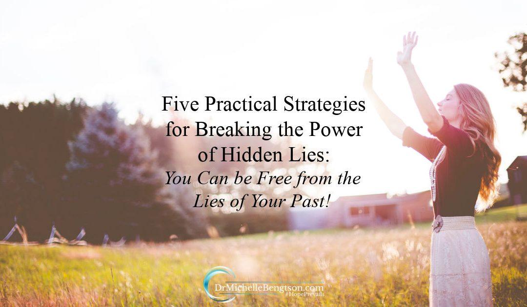 5 Practical Strategies for Breaking the Power of Hidden Lies